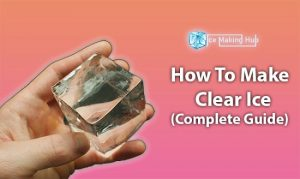 How To Make Clear Ice
