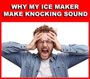 Why Does My Ice Maker Make A Knocking Sound