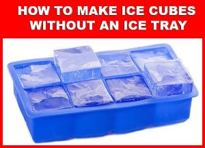 How To Make Ice Cubes Without An Ice Tray