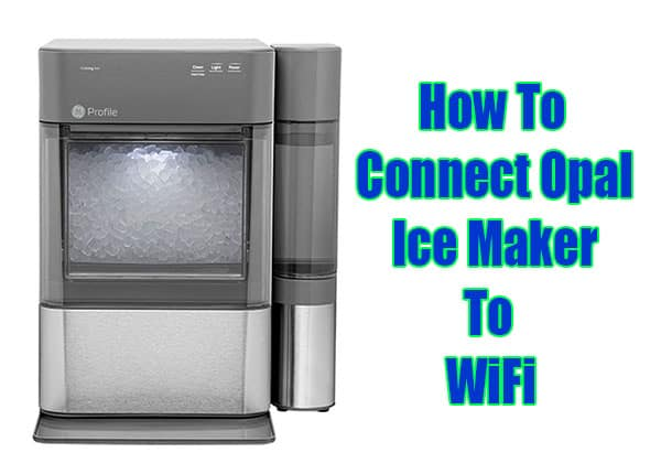 Connect Opal Ice Maker To WiFi